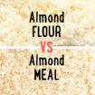 almond flour vs almond meal