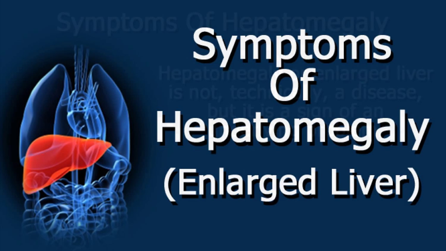 The liver is enlarged. Causes of hepatomegaly